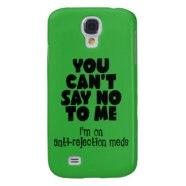 you_cant_say_no_to_me_im_on_anti_rejection_meds_samsung_galaxy_s4_cover-re282d3b8cfaa4bee8f782c5bdc15a0cc_wsm92_8byvr_324